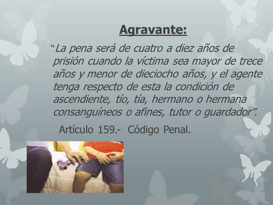 Agravante: Artículo 159.- Código Penal.