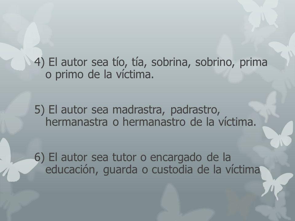 4) El autor sea tío, tía, sobrina, sobrino, prima o primo de la víctima.