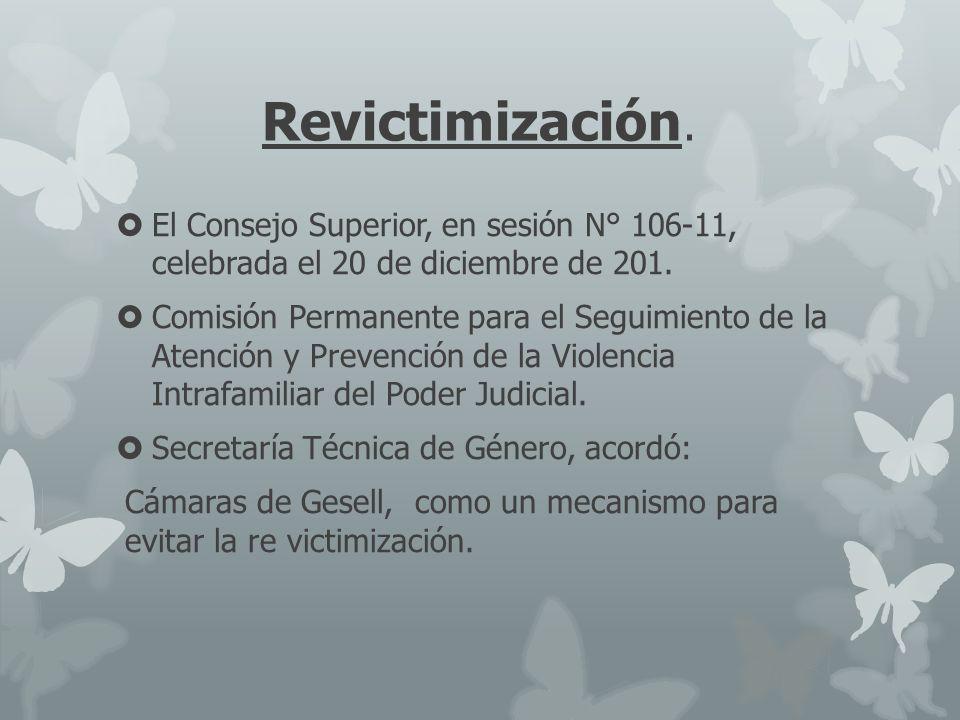 Revictimización. El Consejo Superior, en sesión N° 106-11, celebrada el 20 de diciembre de 201.
