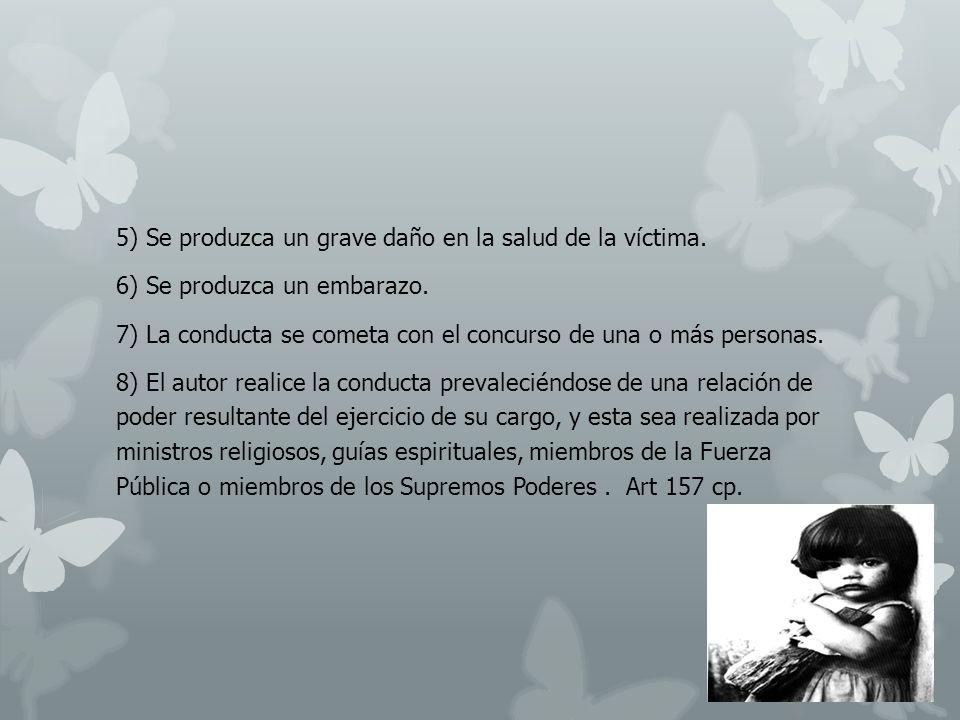 5) Se produzca un grave daño en la salud de la víctima.
