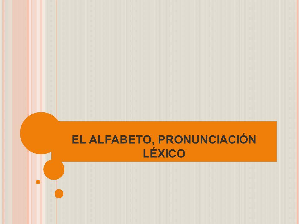 EL ALFABETO, PRONUNCIACIÓN LÉXICO
