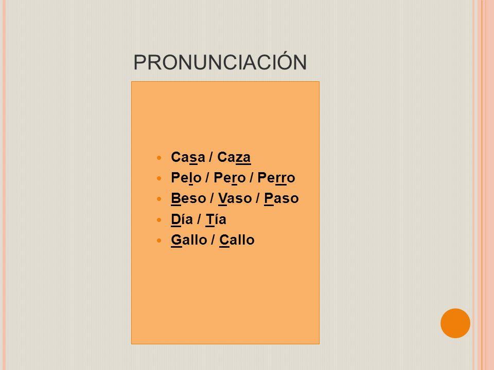 PRONUNCIACIÓN Casa / Caza Pelo / Pero / Perro Beso / Vaso / Paso