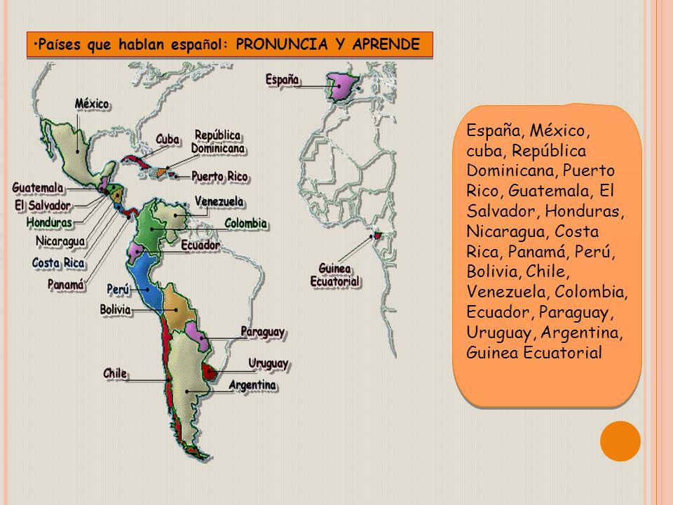 Países que hablan español: PRONUNCIA Y APRENDE