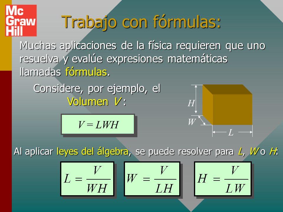 Trabajo con fórmulas: Muchas aplicaciones de la física requieren que uno resuelva y evalúe expresiones matemáticas llamadas fórmulas.