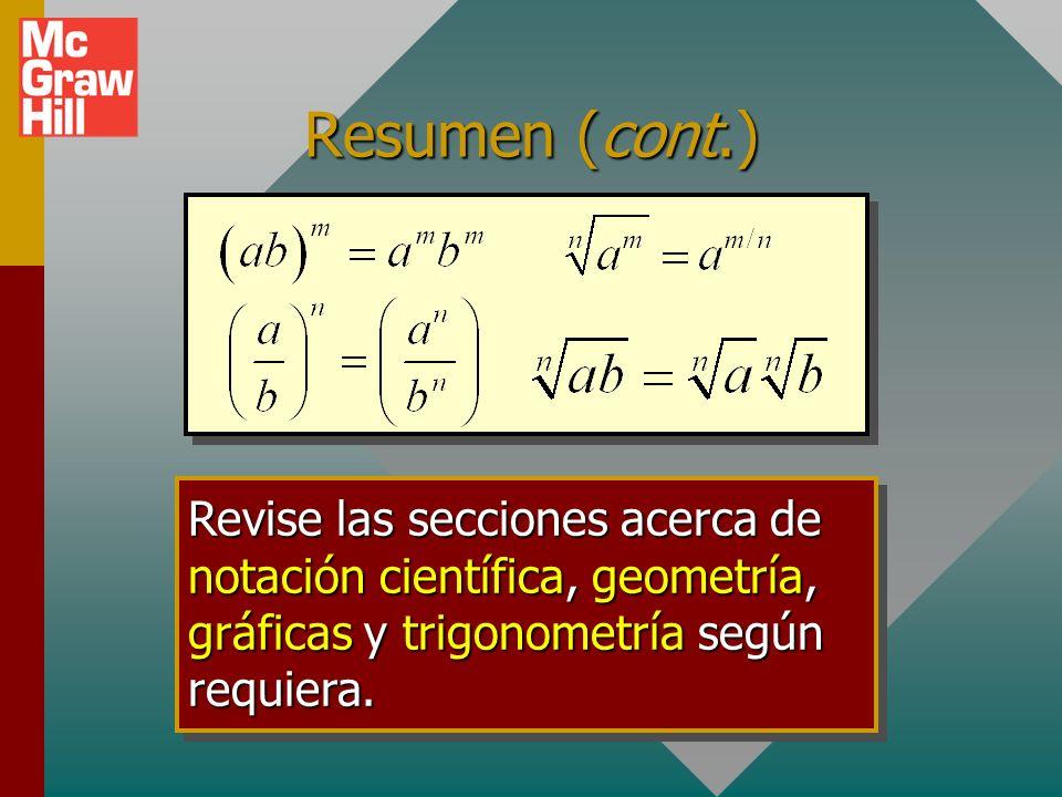 Resumen (cont.) Revise las secciones acerca de notación científica, geometría, gráficas y trigonometría según requiera.