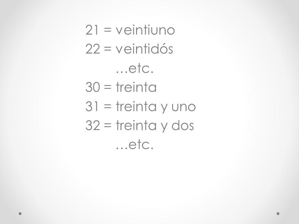 21 = veintiuno 22 = veintidós …etc