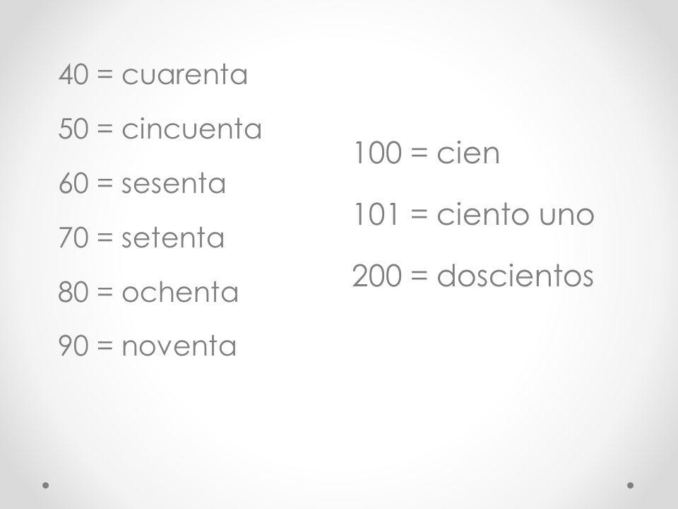 100 = cien 101 = ciento uno 200 = doscientos