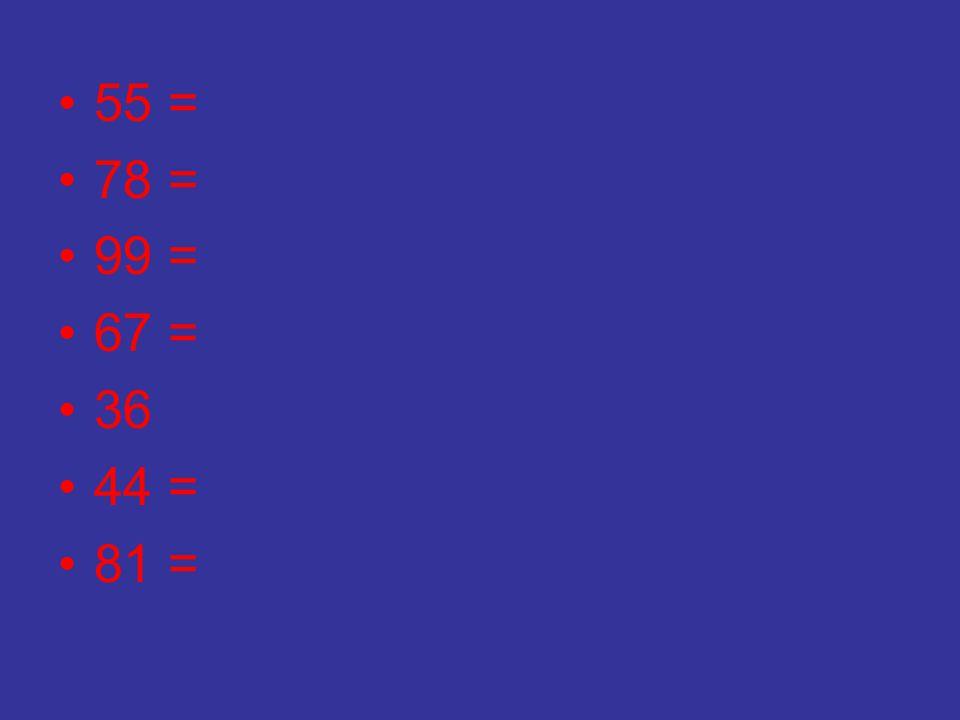 55 = 78 = 99 = 67 = 36 44 = 81 =