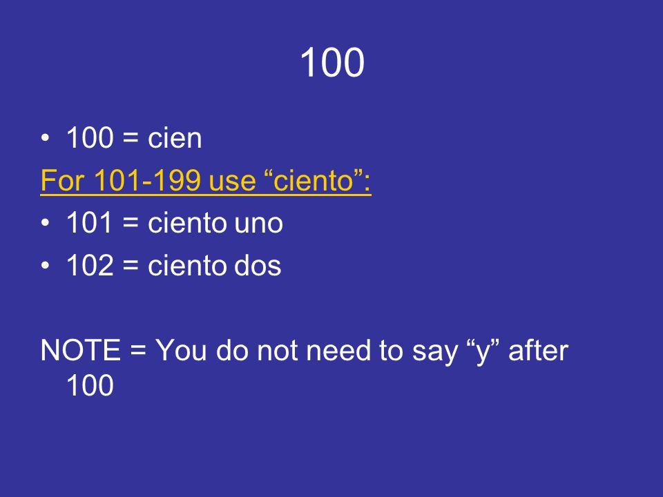 100 100 = cien For 101-199 use ciento : 101 = ciento uno