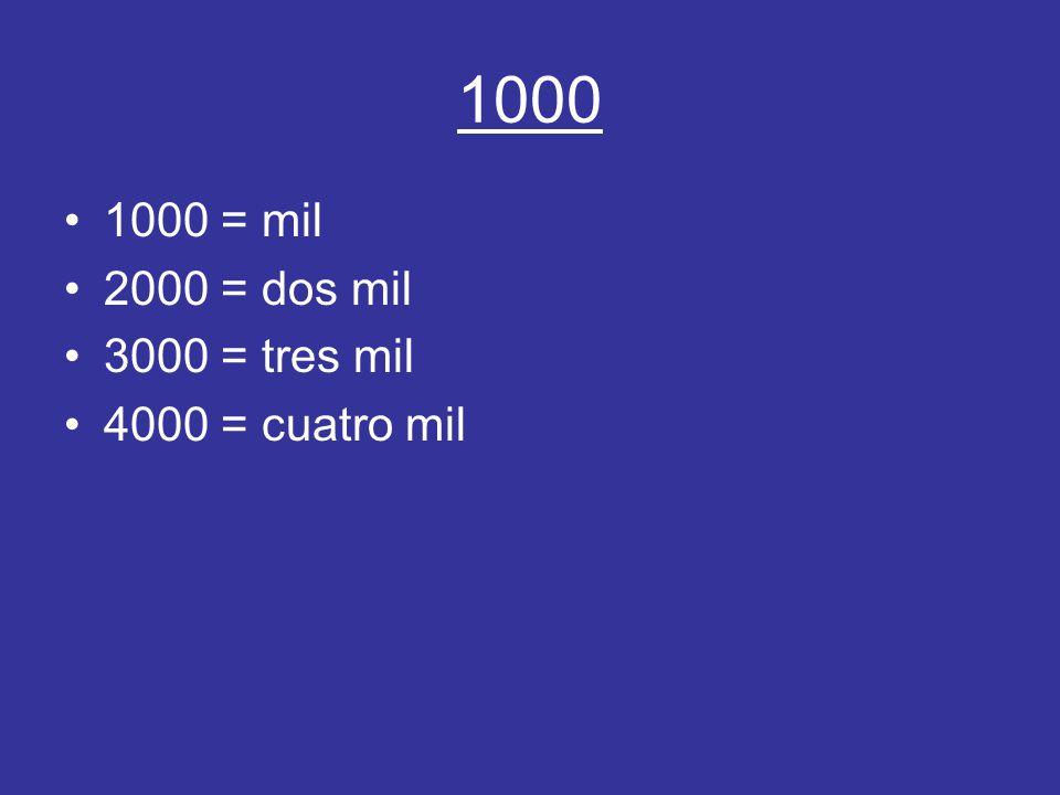 1000 1000 = mil 2000 = dos mil 3000 = tres mil 4000 = cuatro mil