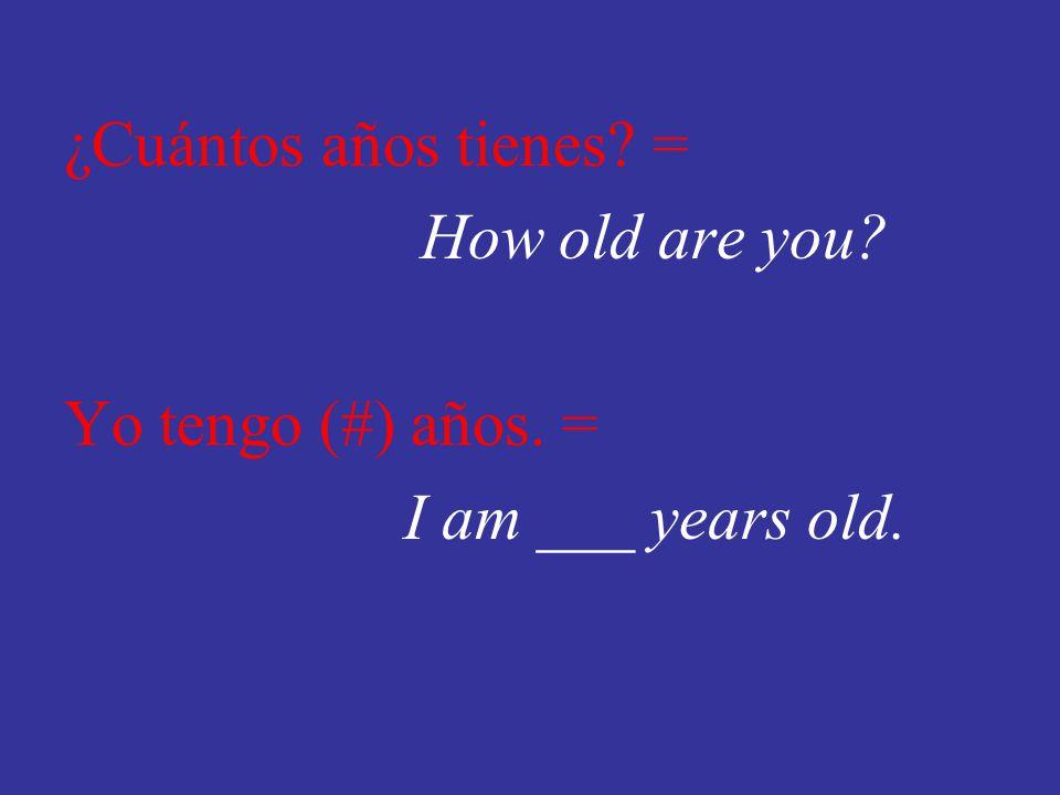 ¿Cuántos años tienes. = How old are you. Yo tengo (#) años