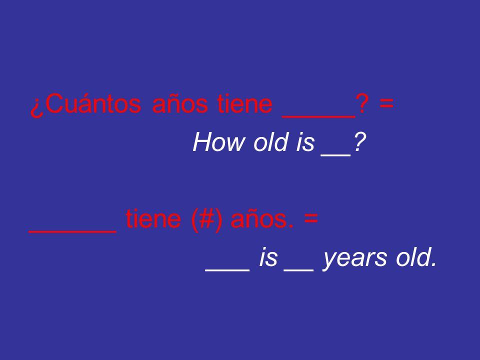 ¿Cuántos años tiene _____. = How old is __. ______ tiene (#) años