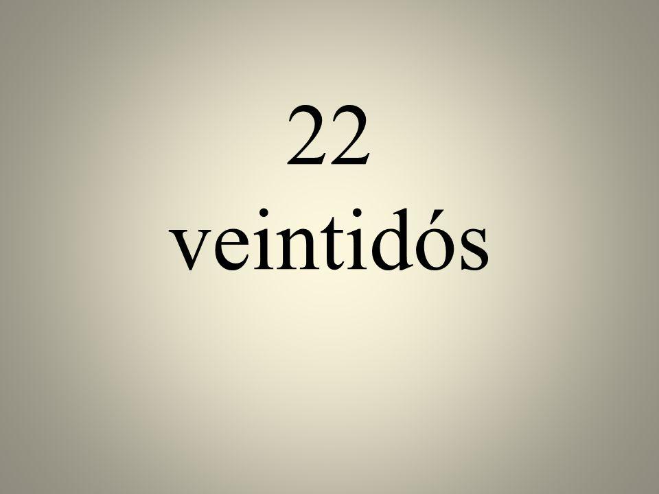 22 veintidós