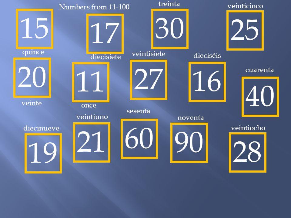 treinta Numbers from 11-100. veinticinco. 15. 30. 25. 17. quince. veintisiete. diecisiete. dieciséis.