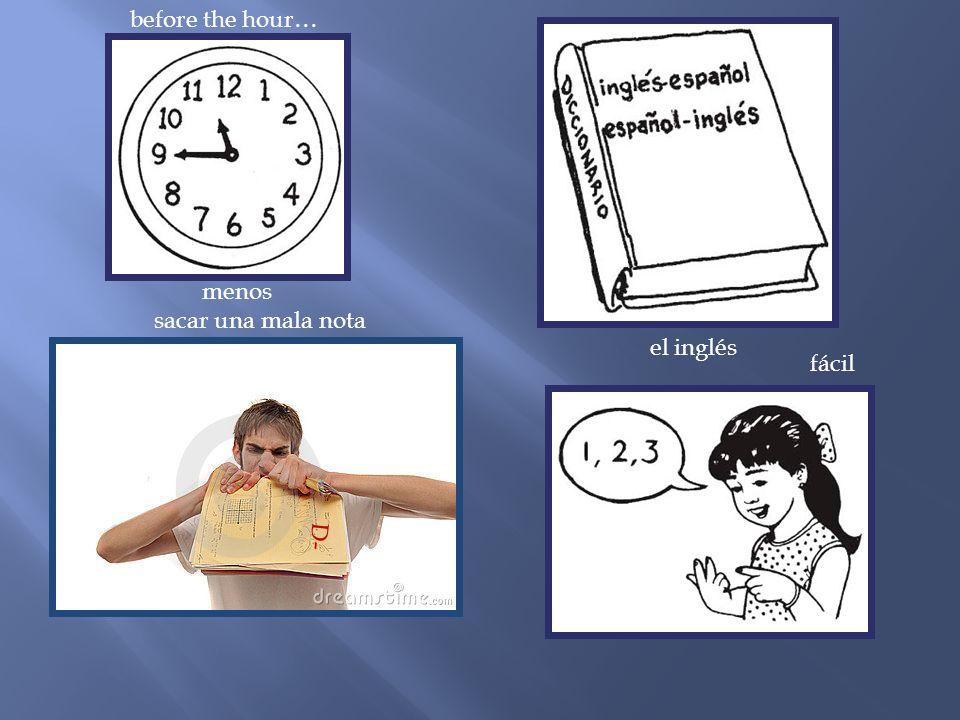 before the hour… menos sacar una mala nota el inglés fácil D-