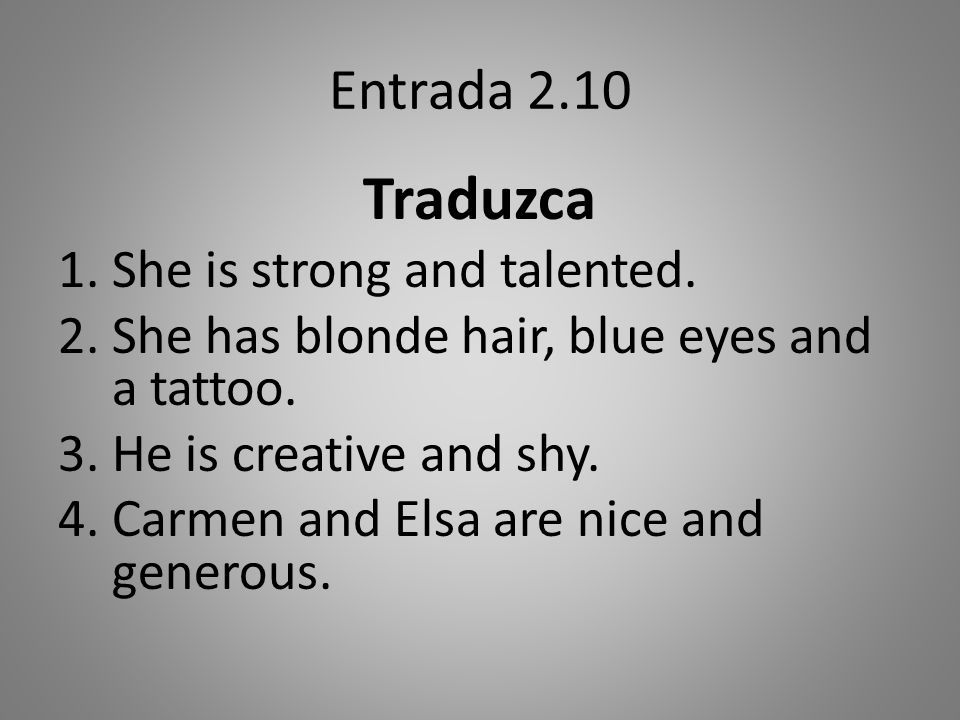 Traduzca Entrada 2.10 She is strong and talented.