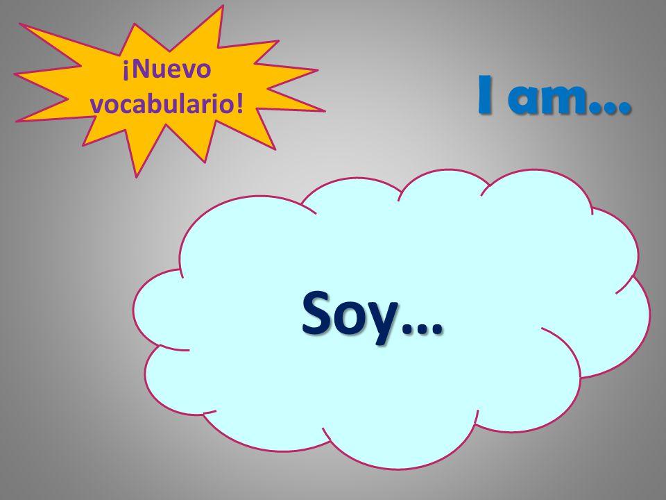 ¡Nuevo vocabulario! I am… Soy…