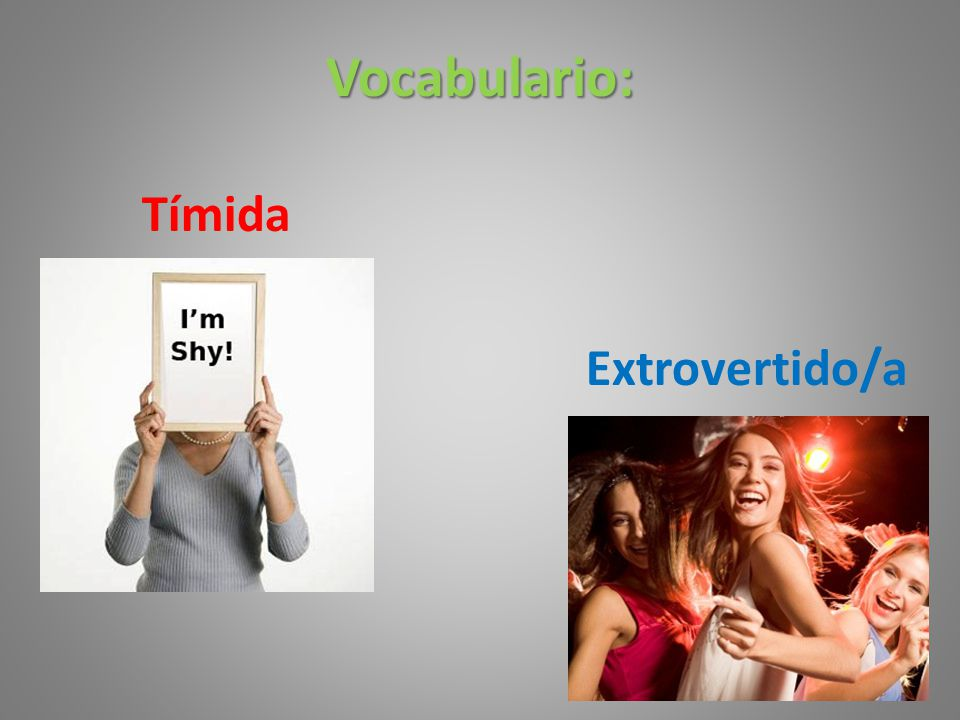 Vocabulario: Tímida Extrovertido/a