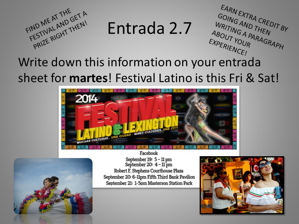 Entrada 2.7 FIND ME AT THE FESTIVAL AND GET A PRIZE RIGHT THEN! EARN EXTRA CREDIT BY GOING AND THEN WRITING A PARAGRAPH ABOUT YOUR EXPERIENCE!