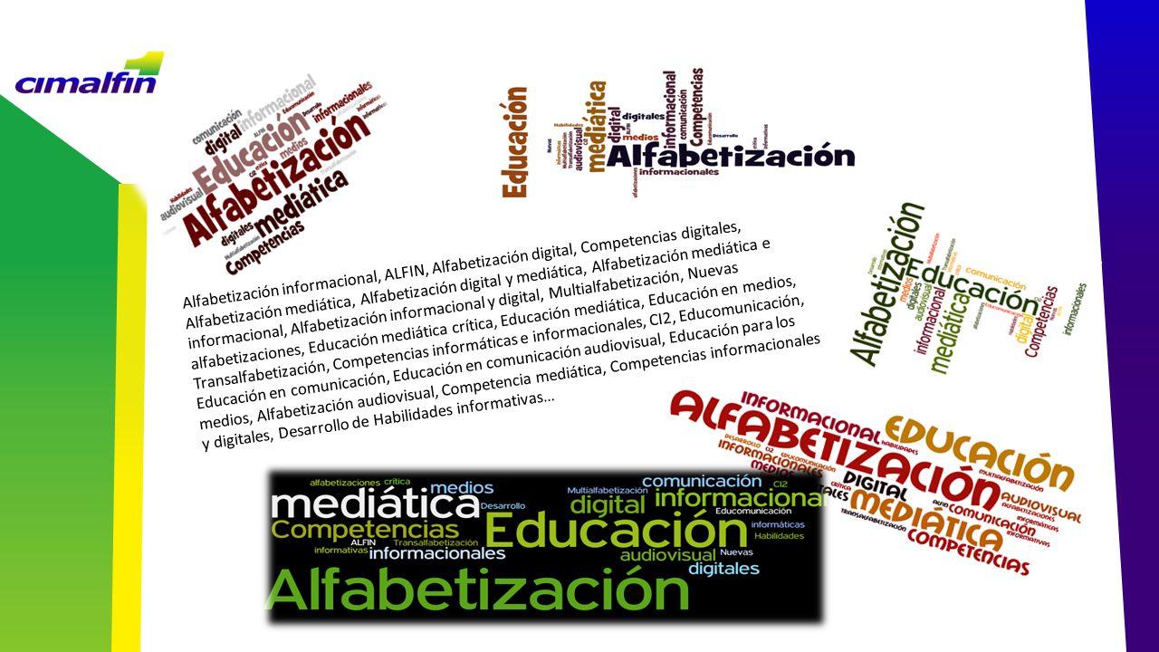 Alfabetización informacional, ALFIN, Alfabetización digital, Competencias digitales, Alfabetización mediática, Alfabetización digital y mediática, Alfabetización mediática e informacional, Alfabetización informacional y digital, Multialfabetización, Nuevas alfabetizaciones, Educación mediática crítica, Educación mediática, Educación en medios, Transalfabetización, Competencias informáticas e informacionales, CI2, Educomunicación, Educación en comunicación, Educación en comunicación audiovisual, Educación para los medios, Alfabetización audiovisual, Competencia mediática, Competencias informacionales y digitales, Desarrollo de Habilidades informativas…