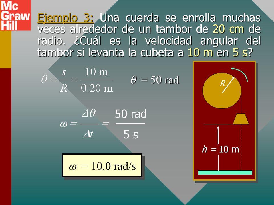 Ejemplo 3: Una cuerda se enrolla muchas veces alrededor de un tambor de 20 cm de radio. ¿Cuál es la velocidad angular del tambor si levanta la cubeta a 10 m en 5 s