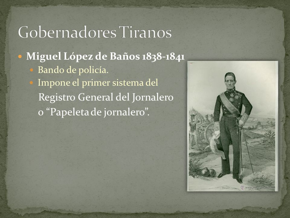 Gobernadores Tiranos Miguel López de Baños 1838-1841
