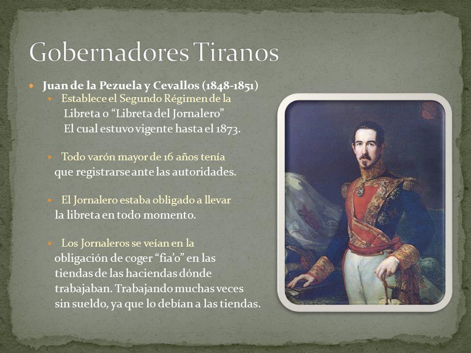 Gobernadores Tiranos Juan de la Pezuela y Cevallos (1848-1851)