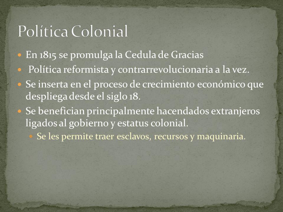 Política Colonial En 1815 se promulga la Cedula de Gracias