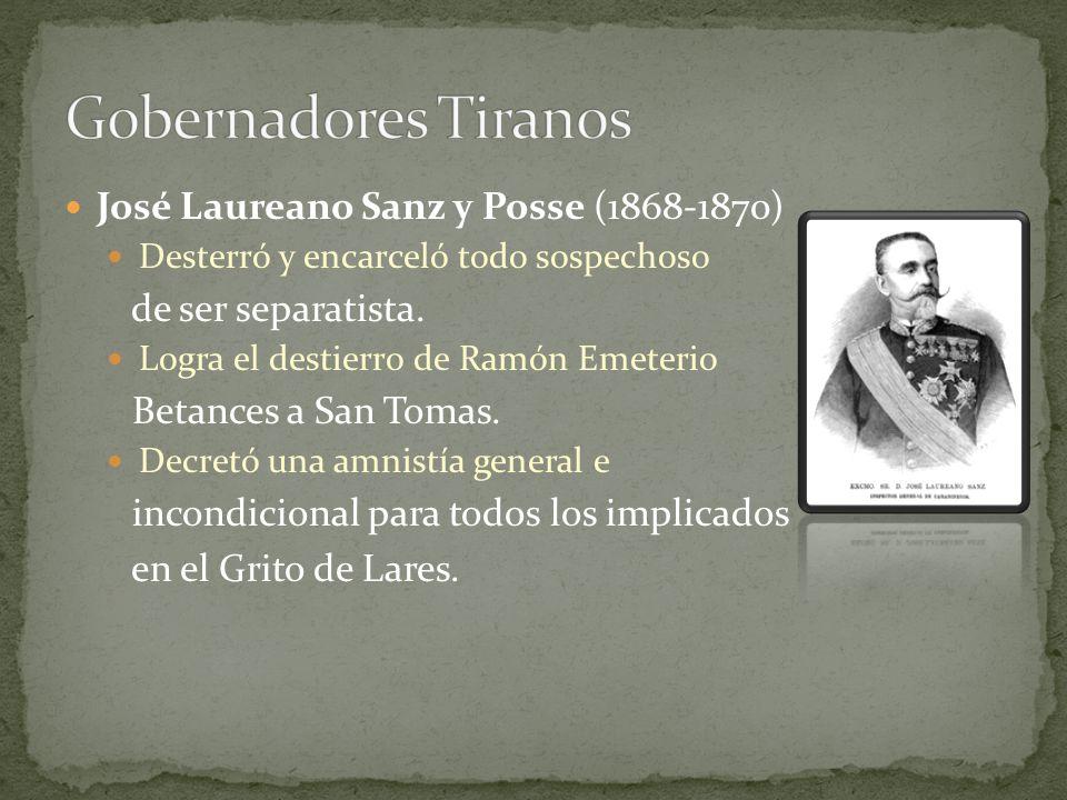 Gobernadores Tiranos José Laureano Sanz y Posse (1868-1870)