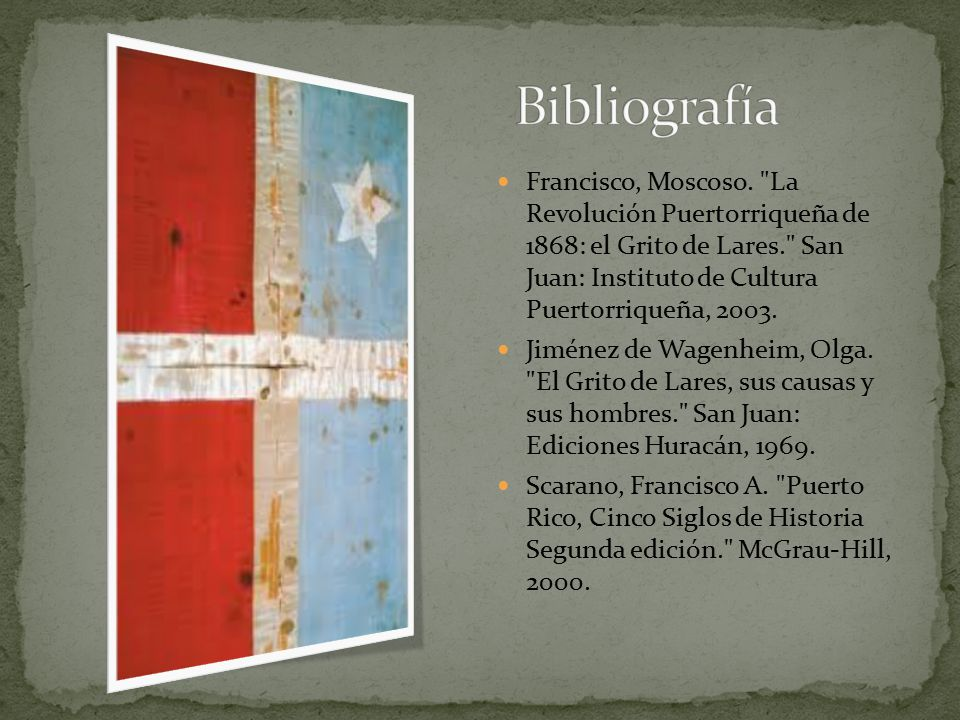 Bibliografía Francisco, Moscoso. La Revolución Puertorriqueña de 1868: el Grito de Lares. San Juan: Instituto de Cultura Puertorriqueña, 2003.