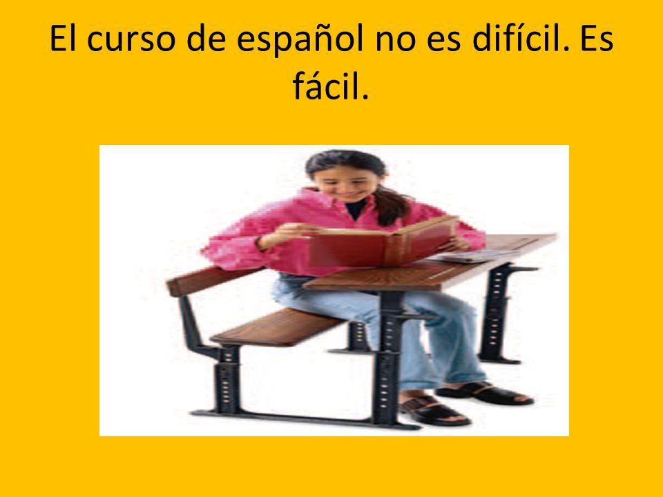 El curso de español no es difícil. Es fácil.