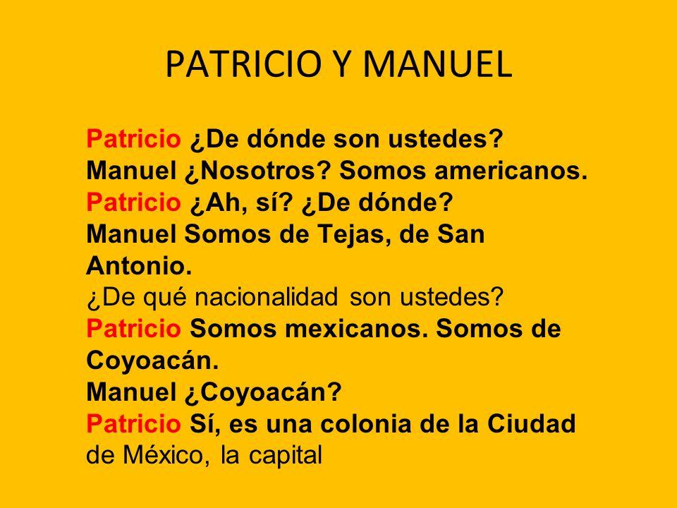 PATRICIO Y MANUEL Patricio ¿De dónde son ustedes