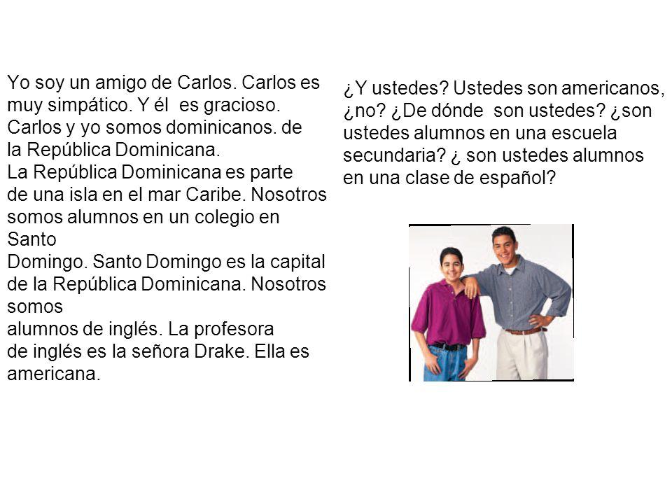Yo soy un amigo de Carlos. Carlos es