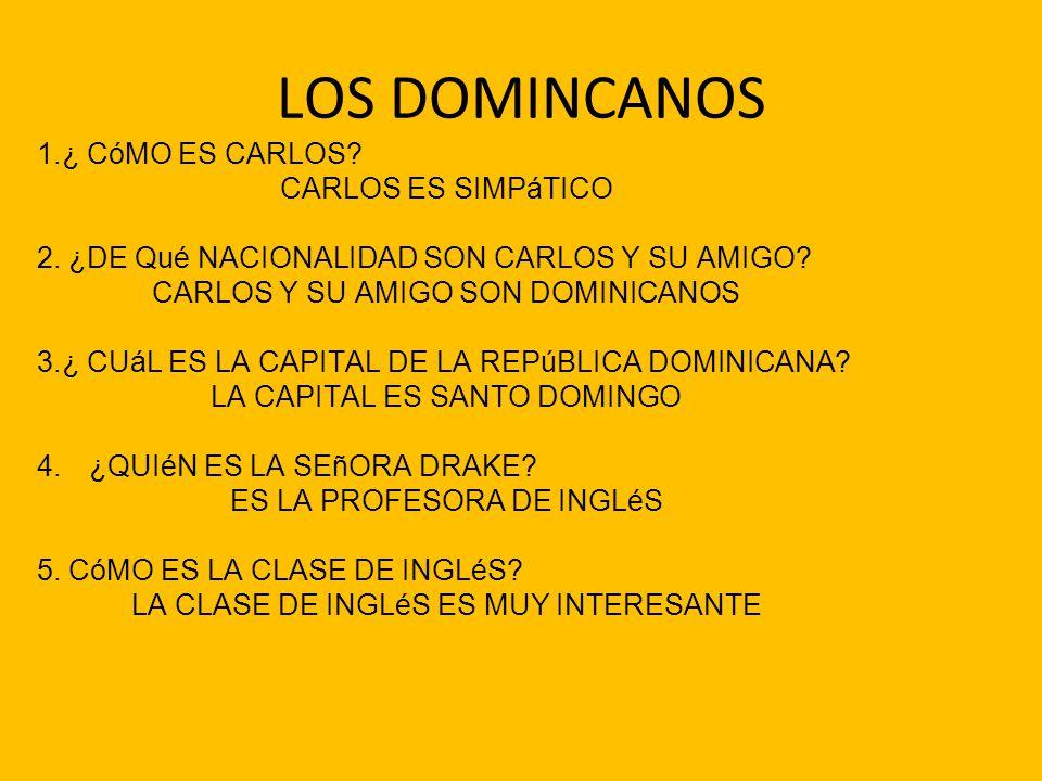 LOS DOMINCANOS 1.¿ CóMO ES CARLOS CARLOS ES SIMPáTICO