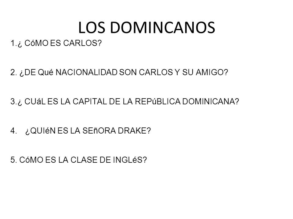 LOS DOMINCANOS 1.¿ CóMO ES CARLOS