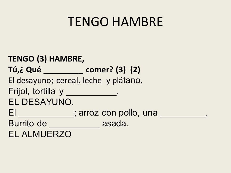 TENGO HAMBRE TENGO (3) HAMBRE, Tú,¿ Qué _________ comer (3) (2)