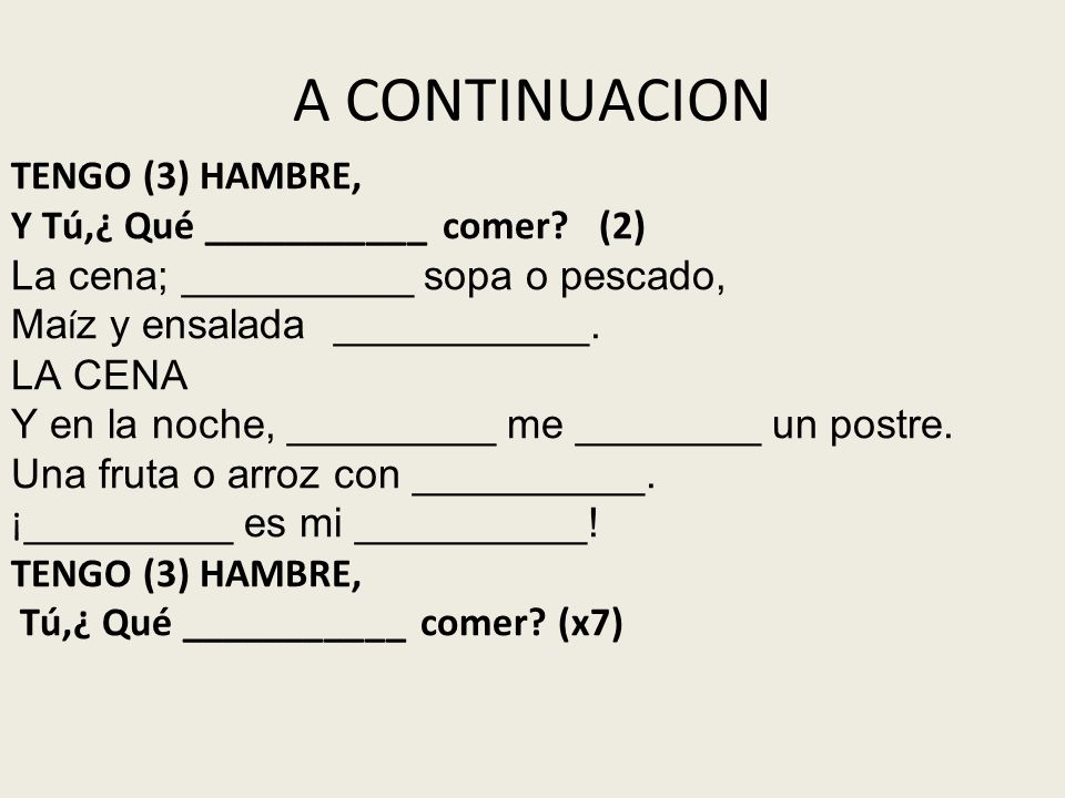 A CONTINUACION TENGO (3) HAMBRE, Y Tú,¿ Qué ___________ comer (2)