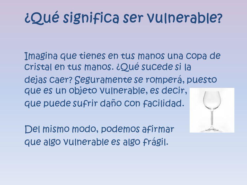 ¿Qué significa ser vulnerable