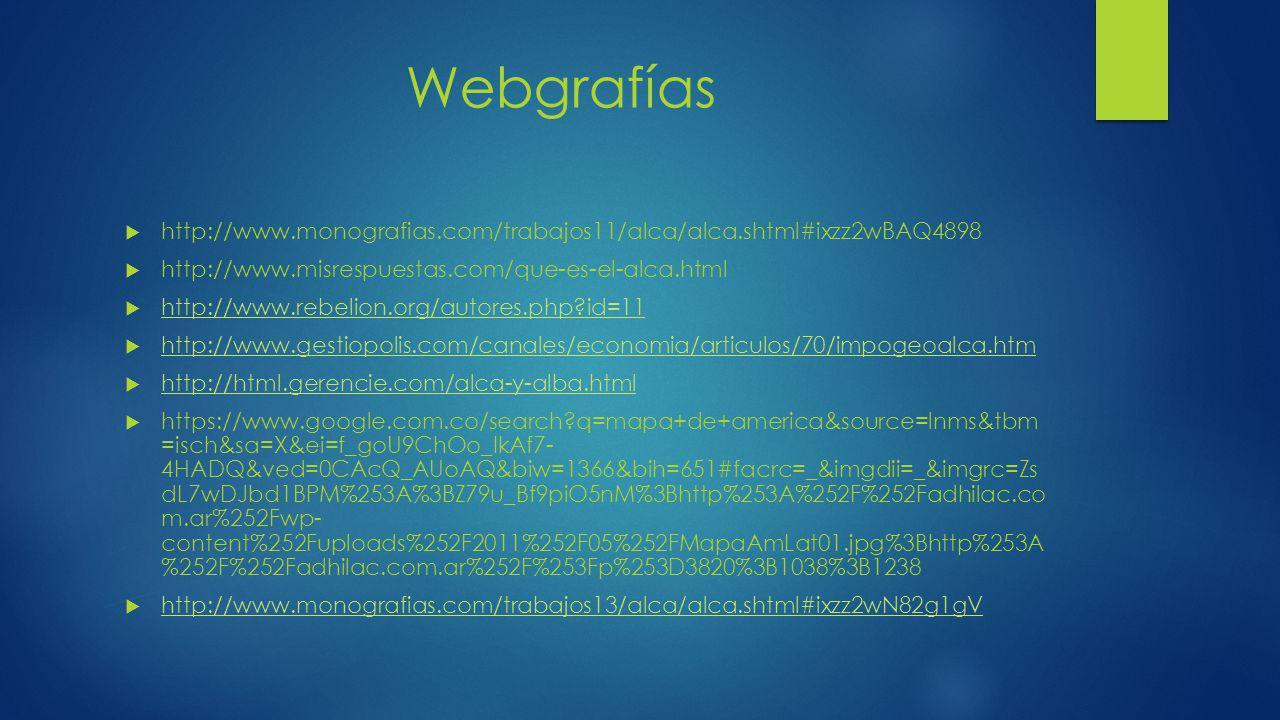 Webgrafías http://www.monografias.com/trabajos11/alca/alca.shtml#ixzz2wBAQ4898. http://www.misrespuestas.com/que-es-el-alca.html.