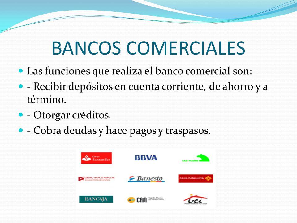 BANCOS COMERCIALES Las funciones que realiza el banco comercial son: