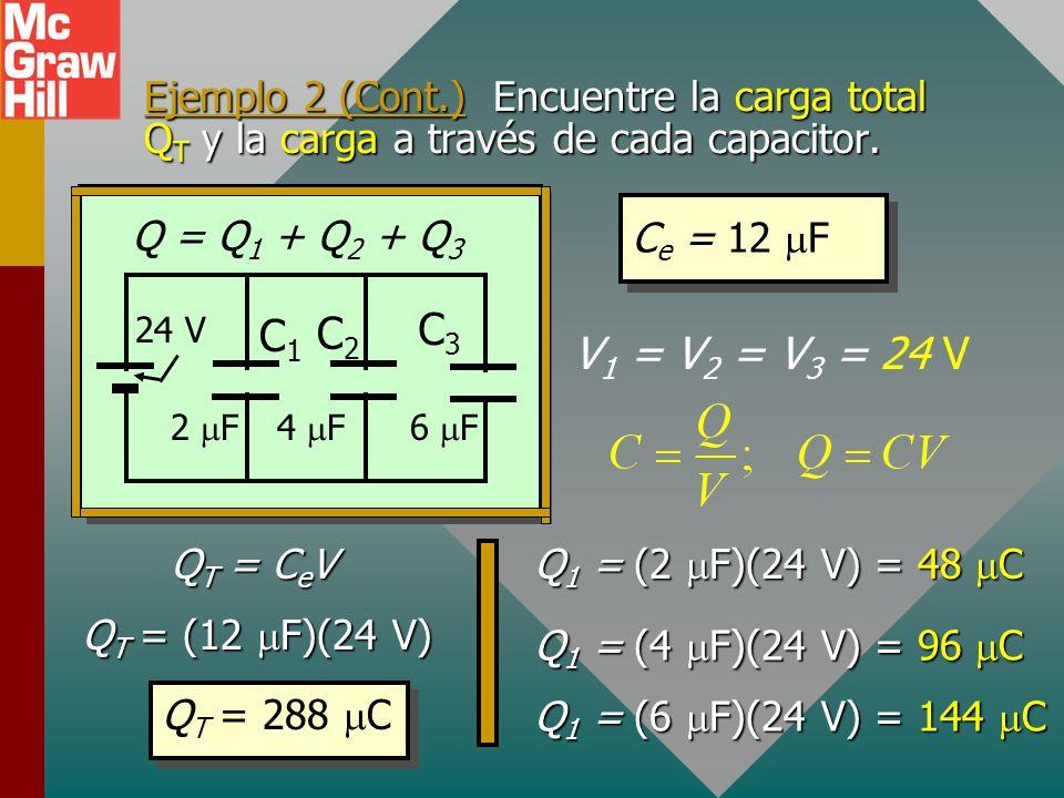 Ejemplo 2 (Cont.) Encuentre la carga total QT y la carga a través de cada capacitor.
