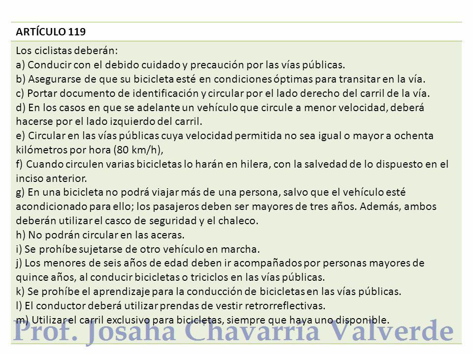 ARTÍCULO 119 Los ciclistas deberán: a) Conducir con el debido cuidado y precaución por las vías públicas.