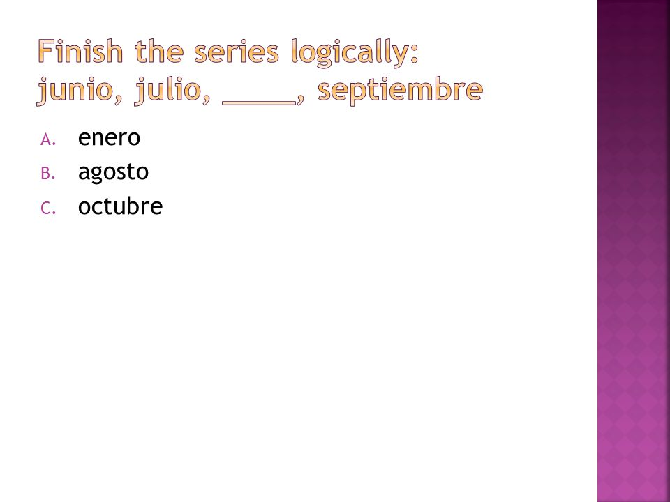 Finish the series logically: junio, julio, ____, septiembre