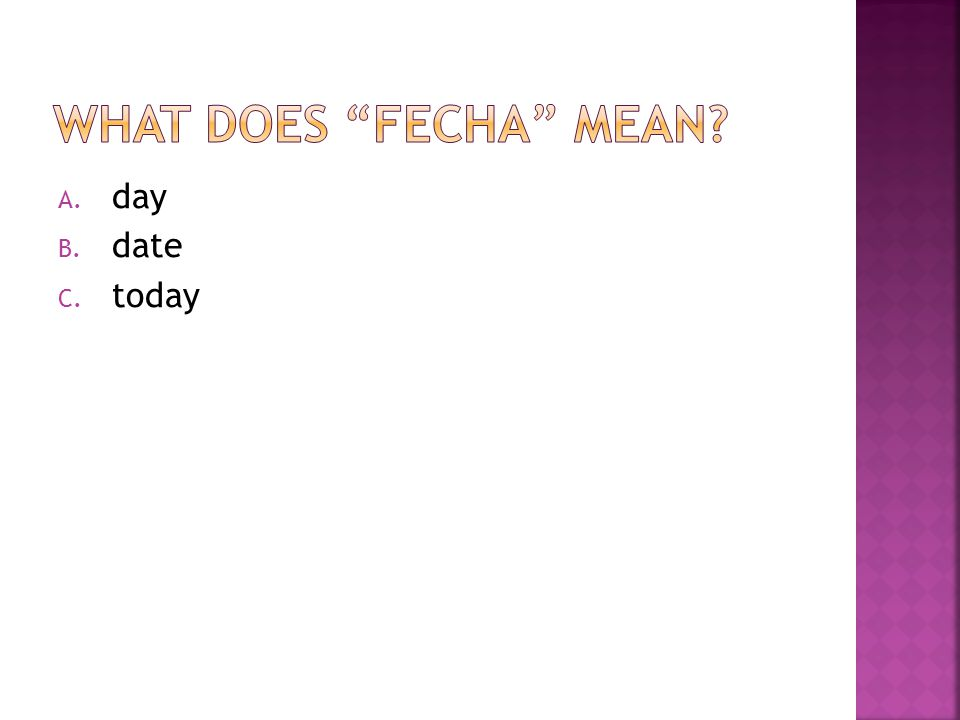 What does Fecha mean day date today [Default] [MC Any] [MC All]