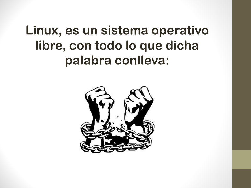 Linux, es un sistema operativo libre, con todo lo que dicha palabra conlleva: