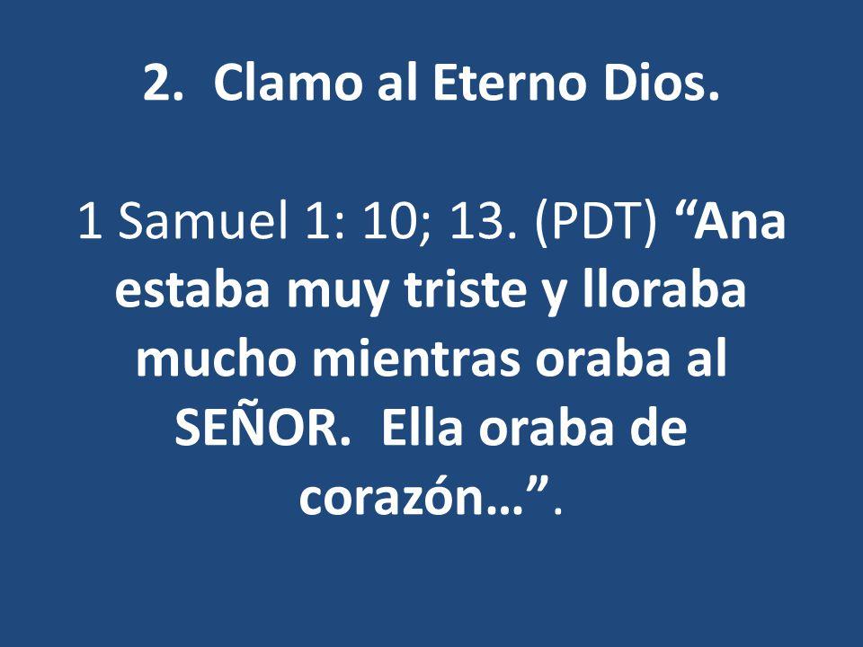 2. Clamo al Eterno Dios. 1 Samuel 1: 10; 13