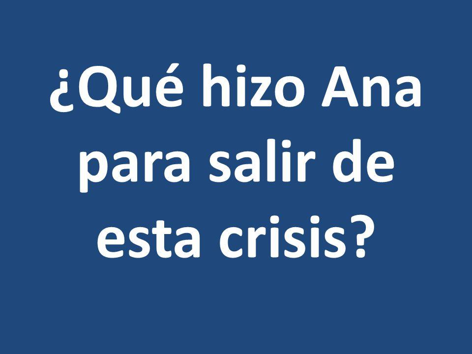 ¿Qué hizo Ana para salir de esta crisis