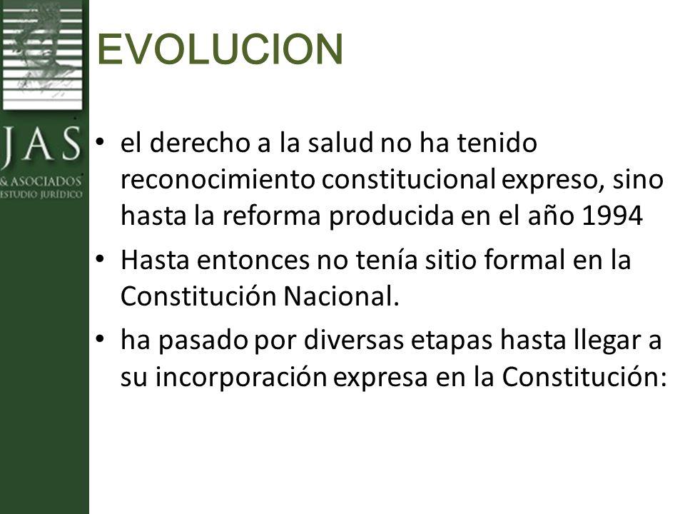 EVOLUCION el derecho a la salud no ha tenido reconocimiento constitucional expreso, sino hasta la reforma producida en el año 1994.
