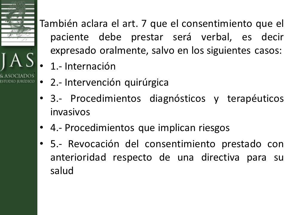 También aclara el art. 7 que el consentimiento que el paciente debe prestar será verbal, es decir expresado oralmente, salvo en los siguientes casos: