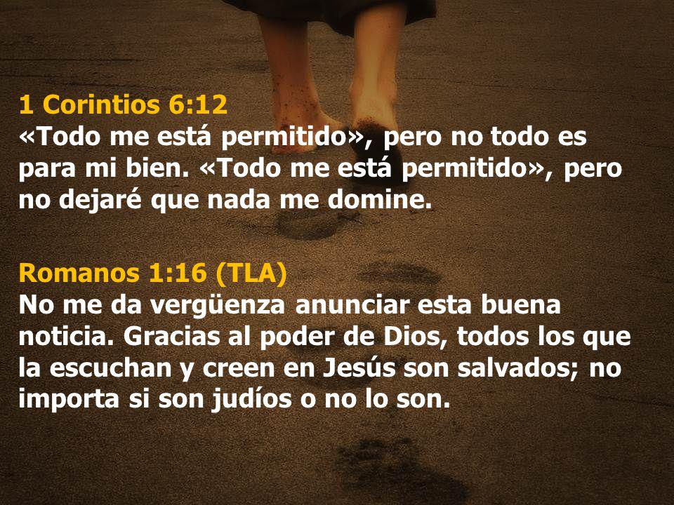 1 Corintios 6:12 «Todo me está permitido», pero no todo es para mi bien. «Todo me está permitido», pero no dejaré que nada me domine.